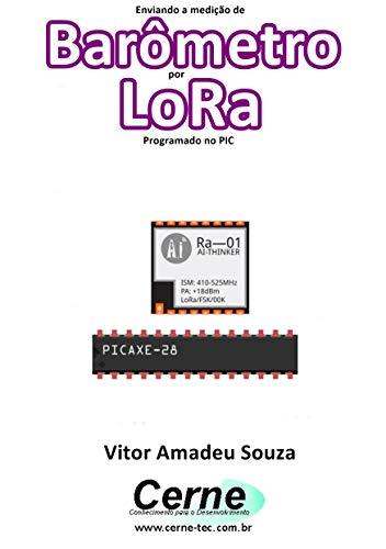 Enviando a medição de Barômetro por LoRa Programado no PIC (Portuguese Edition)