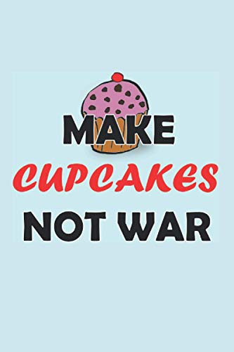 Make Cupcakes Not War: Notebook with 120 pages (lined), 6x9 inches (15,24 x 22,86 cm)