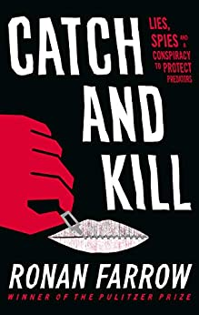 Catch and Kill: Lies, Spies and a Conspiracy to Protect Predators by [Ronan Farrow]