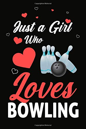 Just A Girl Who Loves Bowling: A Super Cute Bowling Logbook Journal or Dairy For Girls | 6x9 - 102 Pages - Lined Blank Notebook