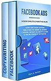 FACEBOOK ADS: La guida completa al marketing online. Scopri come creare campagne pubblicitarie per vendere si internet e scrivere contenuti sul web utilizzando le migliori tecniche di copywriting.