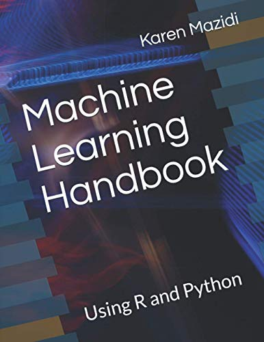 Machine Learning Handbook: Using R and Python