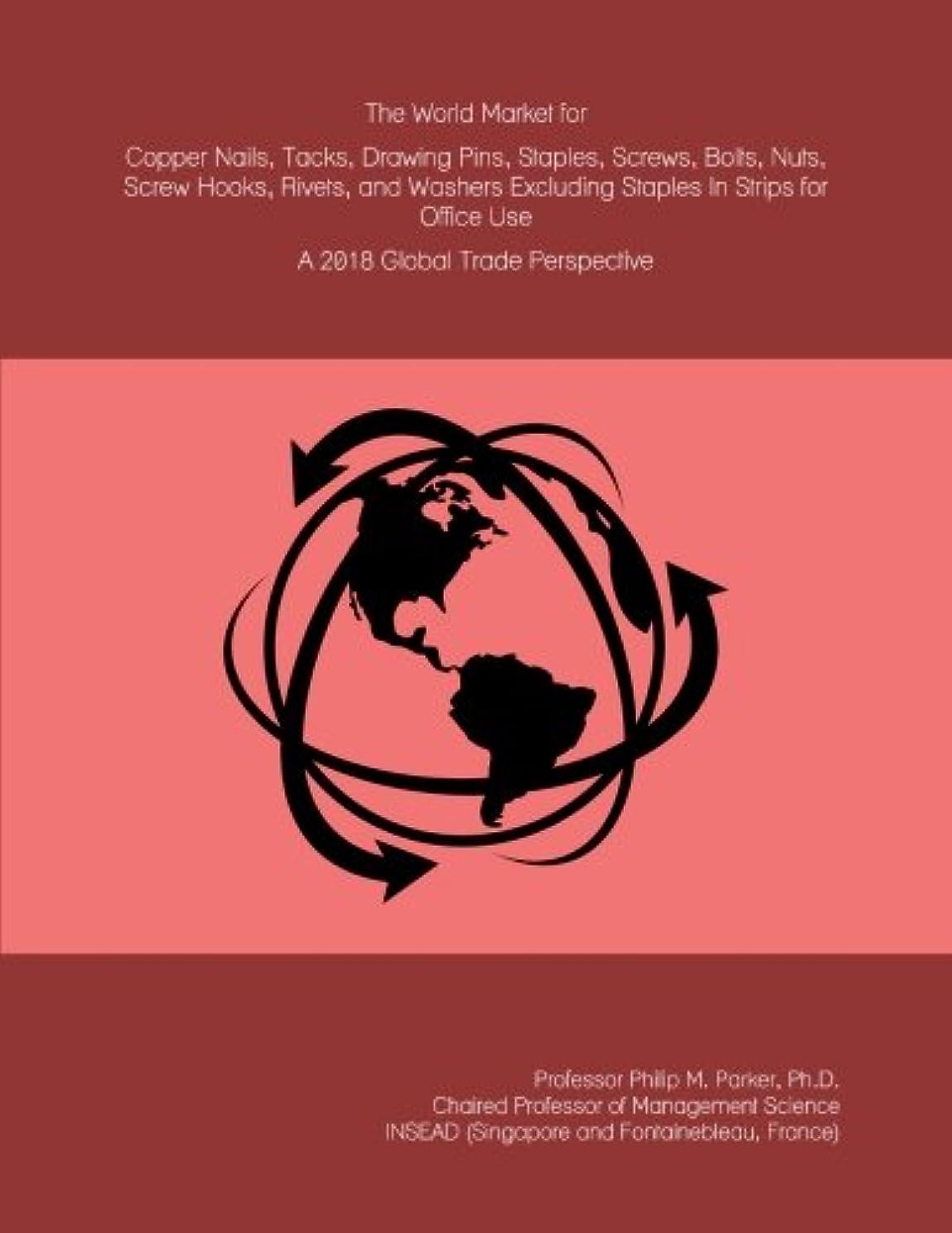 繊細まともなすることになっているThe World Market for Copper Nails, Tacks, Drawing Pins, Staples, Screws, Bolts, Nuts, Screw Hooks, Rivets, and Washers Excluding Staples In Strips for Office Use: A 2018 Global Trade Perspective