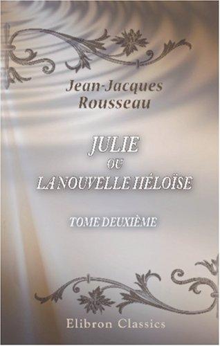 Julie, ou la Nouvelle Héloïse: Tome deuxième