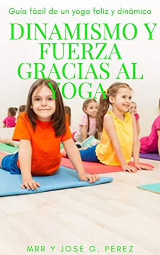 DINAMISMO Y FUERZA GRACIAS A YOGA (Spanish Edition)