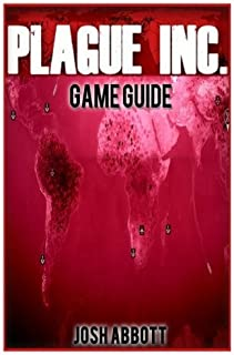 Plague Inc Game Guide by Josh Abbott (2014-10-30)