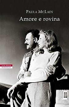 Amore e rovina (Italian Edition) by [Paula McLain, Francesca Cosi, Alessandra Repossi]