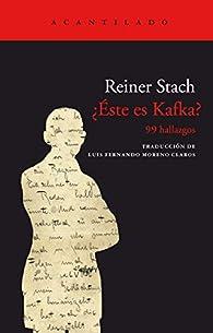 ¿Éste es Kafka?: 99 hallazgos par Reiner Stach