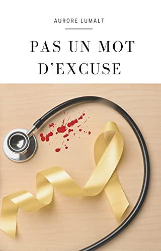 Couverture du livre Pas un mot d'excuse: Comment l'endométriose m'a conduite au seuil de la mort .... ou la faute des médecins ?