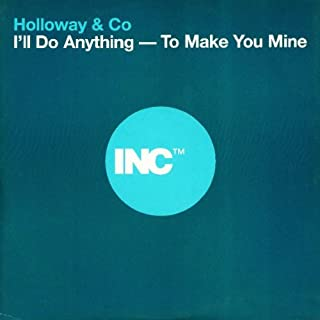 I'll Do Anything To Make You Mine - Holloway And Co