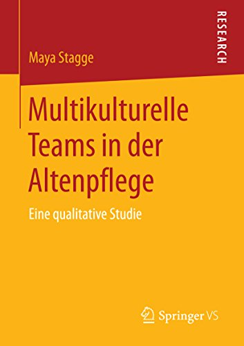 Multikulturelle Teams in der Altenpflege: Eine qualitative Studie