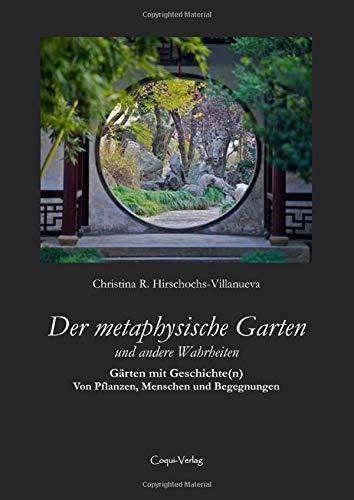Der metaphysische Garten und andere Wahrheiten: Gärten mit Geschichte(n) - Von Pflanzen, Menschen und Begegnungen