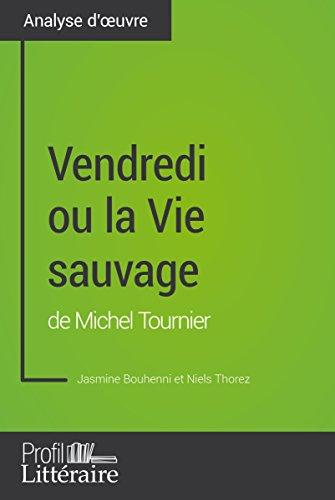 Vendredi ou la Vie sauvage de Michel Tournier (Analyse approfondie): Approfondissez votre lecture des romans classiques et modernes avec Profil-Litteraire.fr