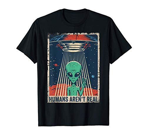 Humans Aren't Real T Shirt Funny Alien UFO Tee 70s 80s Retro T-Shirt