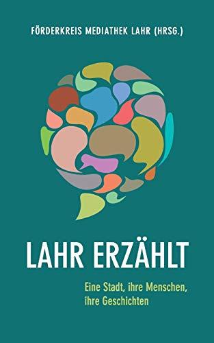 Lahr erzählt: Eine Stadt, ihre Menschen, ihre Geschichten