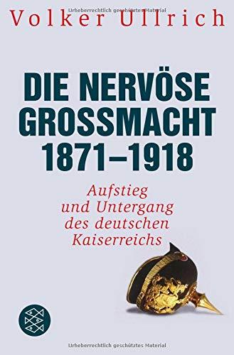 Die nervöse Großmacht 1871 - 1918: Aufstieg und Untergang des deutschen Kaiserreichs