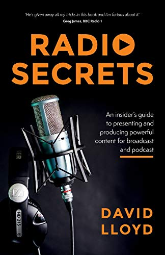 Radio Secrets: An insider's guide to presenting and producing powerful...