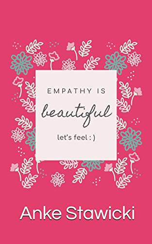 Empathy is beautiful: let`s feel (Mein besonderes Notizbuch, Band 3)