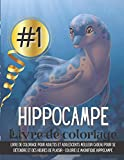 livre de coloriage hippocampe: Livre de coloriage pour adultes et adolescents meilleur cadeau pour se détendre et des heures de plaisir - colorie le magnifique hippocampe