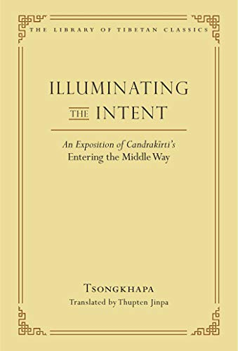 Illuminating the Intent: An Exposition of Candrakirti's Entering the Middle Way (Library of Tibetan Classics)