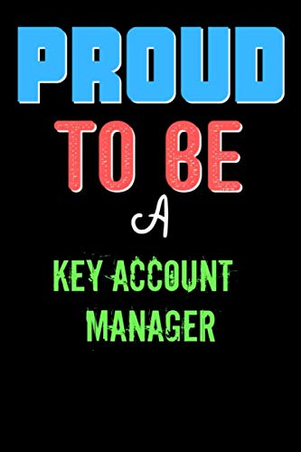 Proud To Be A KEY ACCOUNT MANAGER  - Cute KEY ACCOUNT MANAGER Writing Journals & Notebook Gift Ideas: Lined Notebook / Journal Gift, 120 Pages, 6x9, Soft Cover, Matte Finish