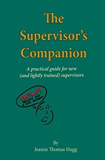 The Supervisor's Companion: A practical guide for new (and lightly trained) supervisors