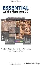 Essentail Adobe Photoshop CC: The Easy Way to Learn Adobe Photoshop