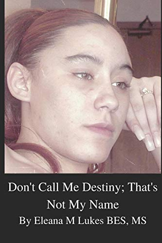 Don't Call Me Destiny; That's Not My Name: A Sex-Trafficking Story of Survival