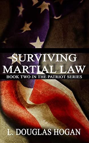 Surviving Martial Law (The Patriot Series Book 2) by [L. Douglas Hogan]