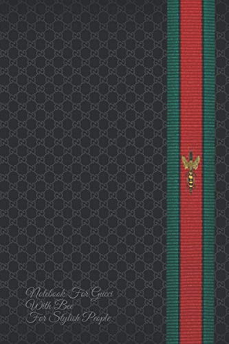Notebook For Gucci With Bee For Stylish People: Gucci - Style - High Quality - 120 Pages - 6x9