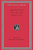 City of God, Volume VI: Books 18.36-20 (Loeb Classical Library)