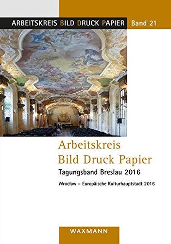 Arbeitskreis Bild Druck Papier, Tagungsband Breslau 2016: Wroclaw - Europäische Kulturhauptstadt 2016