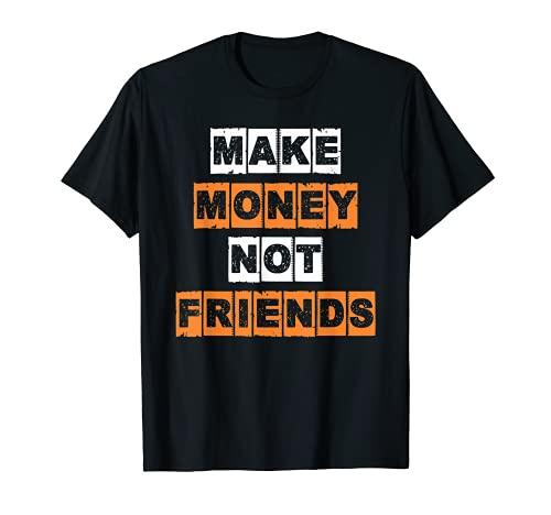 Make Money Not Friends | Unternehmer Geld T-Shirt
