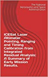 ICESat Laser Altimeter Pointing, Ranging and Timing Calibration from Integrated Residual Analysis: A Summary of Early Mission Results. (English Edition)