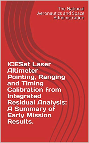 ICESat Laser Altimeter Pointing, Ranging and Timing Calibration from Integrated Residual Analysis:...