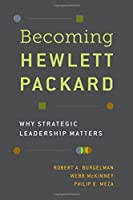 Becoming Hewlett Packard: Why Strategic Leadership Matters