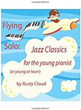 Flying Solo:  Jazz Classics for the Young Pianist (or Young At Heart) (Rusty Cloud Piano Books)