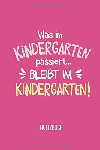 Was im Kindergarten passiert, bleibt im Kindergarten: A5 Notizbuch 120 Seiten liniert als Geschenk | Abschiedsgeschenk für die Kita | Geschenke für ... | Zum Abschied, Einschulung und Danke sagen