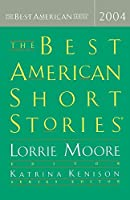The Best American Short Stories 2004 (The Best American Series ®)