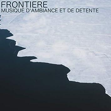 Frontière (Musique d'ambiance et de détente)