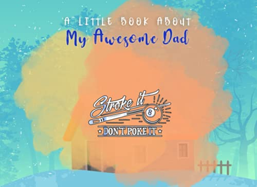 A Little Book About My Awesome Dad - Stroke it Don't Poke It 8 Ball Cue Pool Dad: Father Fill In The Blank Book With Prompts, Personalized Custom Gift ... Gift for Dad, Unique Gift For Daddy From Kids