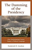 The Damming of the Presidency: How Environmental Factors Impact a Political Campaign
