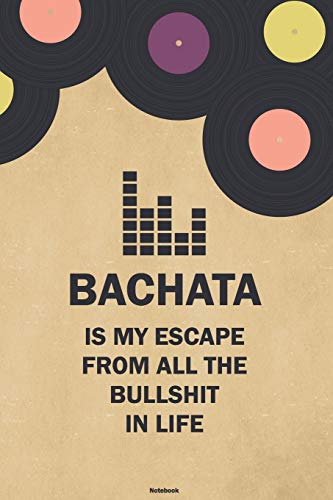 Bachata is my Escape from all the Bullshit in Life Notebook: Bachata Vinyl Music Journal 6 x 9 inch 120 lined pages gift