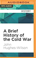 A Brief History of the Cold War: Brief Histories