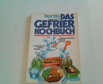 Das Gefrier-Kochbuch : richtig vorbereiten, einfrieren, auftauen, prakt. Tips, leckere Rezepte. [Burda-Kochstudio: Ernst Birsner. Burda-Fotostudio: Gerd Feierabend], Burda-Kochbuch ; Nr. 22