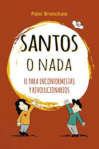 Santos o nada: La fe para inconformistas y revolucionarios (Varios títulos)