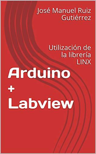 Arduino + Labview: Utilización de la librería LINX (Manuales Prácticos nº 2)