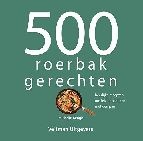 500 roerbakgerechten: heerlijke recepten om lekker te koken in één pan