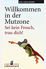 Willkommen in der Mutzone: Sei kein Frosch, trau dich! Taschenbuch
