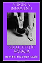 SOLD TO THE BANKER: Book Six: The Virgin Is Sold